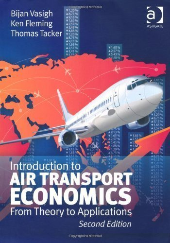 Introduction to Air Transport Economics: From Theory to Applications by Vasigh, Bijan Published by Ashgate Pub Co 2nd (second) edition (2013) Paperback