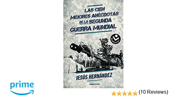 Las cien mejores anécdotas de la II Guerra Mundial: Amazon.es: Jesús Hernández: Libros