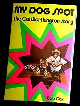 Cal Worthington Ford >> My Dog Spot The Cal Worthington Story Bob Cox Cal Worthington