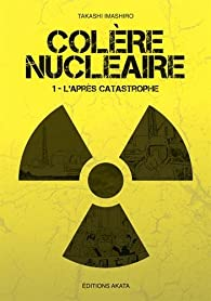 Colère nucléaire, tome 1 : L'après catastrophe par Takashi Imashiro