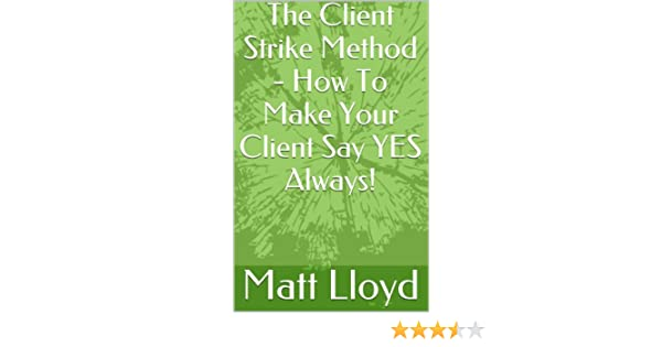 The Client Strike Method - How To Make Your Client Say YES Always!
