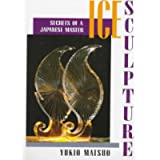 Ice Sculpture: Secrets of a Japanese Master