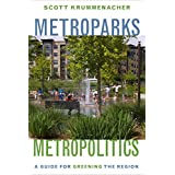 Metroparks, Metropolitics: A Guide for Greening the Region
