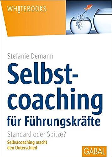 Cover des Buchs: Selbstcoaching für Führungskräfte: Standard oder Spitze?Selbstcoaching macht den Unterschied (Whitebooks)