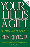 img - for Your Life Is a Gift -- So Make the Most of It (Keyes, Jr, Ken) book / textbook / text book
