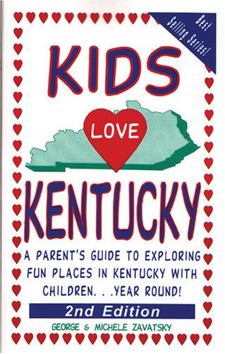 Kids Love Kentucky: A Parent's Guide to Exploring Fun Places in Kentucky with Children...Year Round! (Kids Love Kentucky: A Family Travel Guide to Exploring Kid Tested)