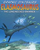 Elasmosaurus: The Long-Necked Swimmer (Graphic Dinosaurs (Paper))