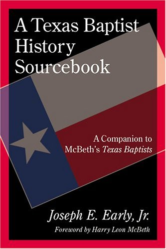 Download A Texas Baptist History Sourcebook: A Companion to McBeth's Texas Baptists pdf epub