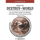 How to Destroy the World: An Author's Guide to Writing Dystopia and Post-Apocalypse (Author Guides)