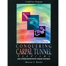 Conquering Carpal Tunnel Syndrome and Other Repetitive Strain Injuries: A Self-Care Program
