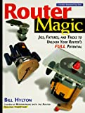 Router Magic: Jigs, Fixtures, & Tricks To Unleash Your Router's Full Potential
