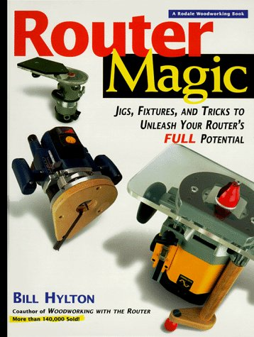 Router Magic: Jigs, Fixtures, Tricks To Unleash Your Router's Full Potential
