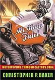 Mi Moto Fidel, Christopher P. Baker, 0792264223