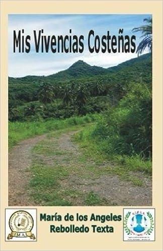 Amazon.com: Mis Vivencias Costeñas: Amor, Familia, Amistad y Naturaleza (Spanish Edition) (9781978105904): Mrs María de los Ángeles Rebolledo Texta, ...