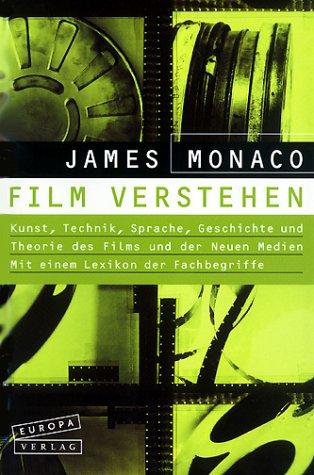 Film verstehen: Kunst, Technik, Sprache, Geschichte und Theorie des Films und der Neuen Medien. Mit einem Lexikon der Fachbegriffe