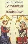 Le testament du troubadour par Cowan