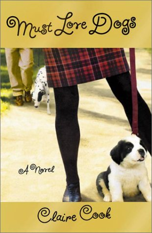 Must Love Dogs A Novel Cook Claire 9780670031061 Amazon Com Books