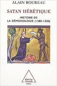 Satan hérétique. Histoire de la démonologie (1280-1330) par Alain Boureau