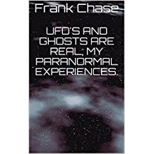 UFO's and Ghosts are Real; my Paranormal Experiences.