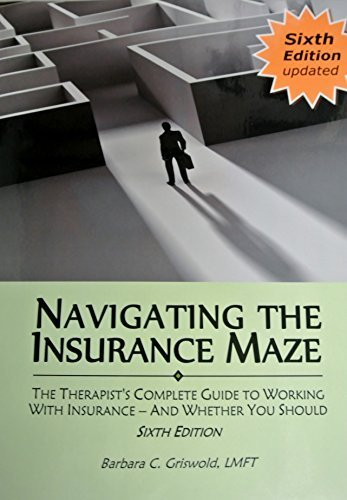 Download Navigating the Insurance Maze: The Therapist's Complete Guide to Working With Insurance — And Whether You Should (2015 SIXTH EDITION) Pdf