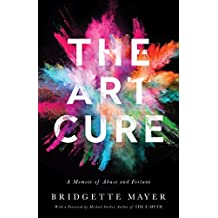 The Art Cure: A Memoir of Abuse and Fortune