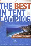 The Best in Tent Camping: Southern California, 3rd, Bill Mai and Jane Huber, 0897325818