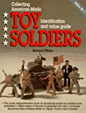 Collecting American-Made Toy Soliders, Richard O'Brien, 0896891186