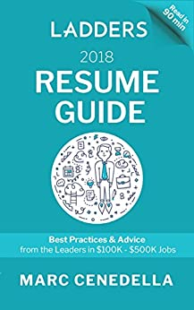 Ladders 2018 Resume Guide: Best Practices & Advice from the Leaders in $100K - $500K jobs (Ladders 2018 Guide) by [Cenedella, Marc]