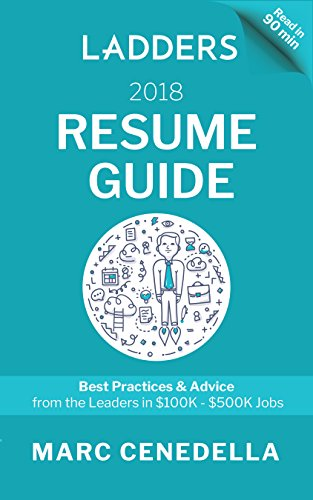 Ladders 2018 Resume Guide: Best Practices & Advice from the Leaders in $100K - $500K jobs (Ladders 2018 Guide) cover