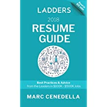 Ladders 2018 Resume Guide: Best Practices & Advice from the Leaders in $100K - $500K jobs (Ladders 2018 Guide)