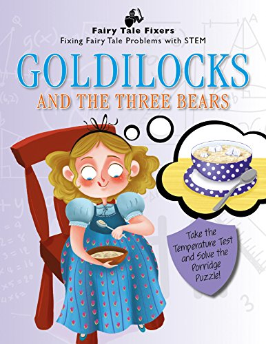 Goldilocks and the Three Bears: Take the Temperature Test and Solve the Porridge Puzzle! (Fairy Tale Fixers: Fixing Fairy Tale Problems with Stem)