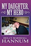 My Daughter, My Hero, Holly Marshall Hannum, 1462666191