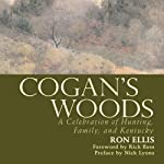 Cogan's Woods: A Celebration of Hunting, Family, and Kentucky | Ron Ellis