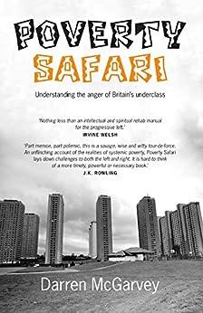 Poverty Safari: Understanding the Anger of Britain's Underclass by [McGarvey, Darren]