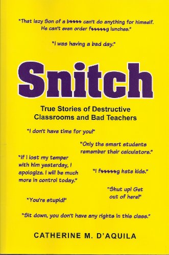 Book: Snitch - True Stories of Destructive Classrooms and Bad Teachers by Catherine D'Aquila