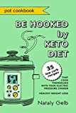 BE HOOKED by KETO DIET POT COOKBOOK 35 low carb recipes that cook themselves with your electric pressure cooker healthy weight loss