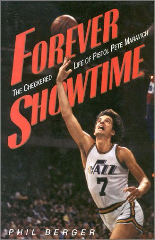 Forever Showtime: The Checkered Life of Pistol Pete Maravich
