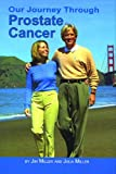 Our Journey Through Prostate Cancer, Jim Miller and Julia Miller, 0974317209