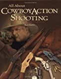 All about Cowboy Action Shooting, Ronald Harris, 0883172321