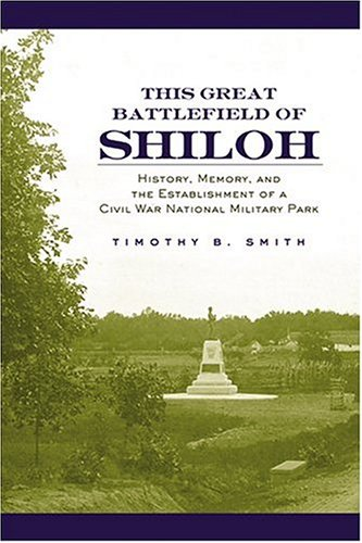 This Great Battlefield of Shiloh: History, Memory, and the Establishment of a Civil War National Military Park ebook
