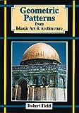 Geometric Patterns from Islamic Art and Architecture, Robert J. Field, 1899618228