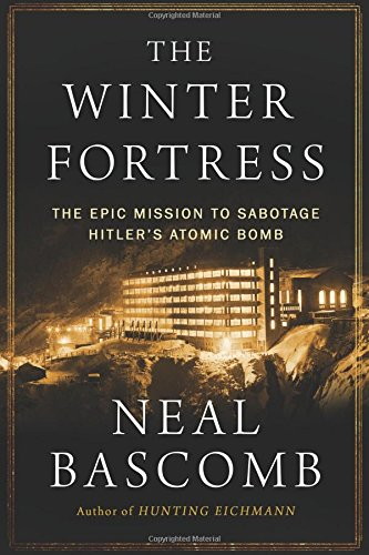 The Winter Fortress: The Epic Mission to Sabotage Hitler's Atomic Bomb cover
