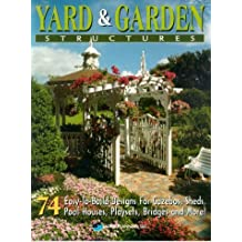 Yard and Garden Structures: 74 Easy-To-Build Designs for Gazebos, Sheds, Pool Houses, Playsets, Bridges and More