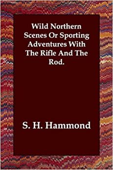 Book Wild Northern Scenes or Sporting Adventures with the Rifle and the Rod.