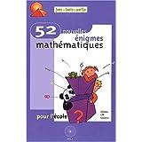 52 Nouvelles Enigmes Mathematiques- Niveau Cm Sixieme