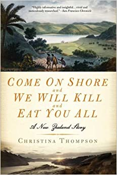 Book Come On Shore and We Will Kill and Eat You All: A New Zealand Story