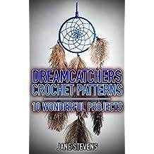 Dreamcatchers Crochet Patterns: 10 Wonderful Projects: (Crochet Patterns, Crochet Stitches, Crochet Book)