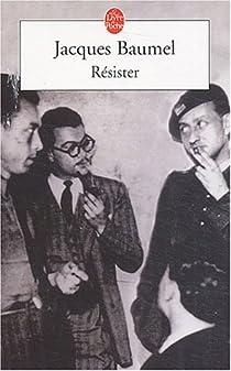 Résister. Histoire secrète des années d'occupation par Baumel