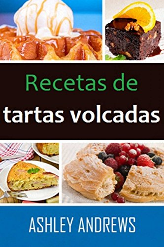 Recetas de tartas volcadas: su manual de repostería definitivo (Spanish Edition) by [