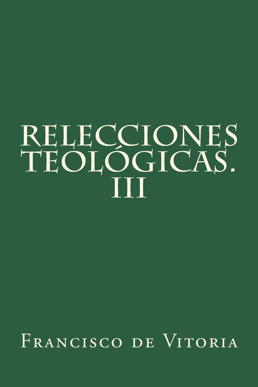 Download Relecciones teológicas. III (Volume 3) (Spanish Edition) pdf epub
